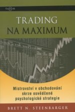 Trading na maximum - Mistrovství v obchodování skrze osvědčené psychologické strategie