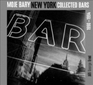 MOJE BARY NEW YORK COLLECTED BARS 1990-1994