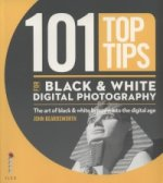 101 Top Tips for Black & White Digital Photography