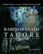 Something Old, Something New : Rabindranath Tagore (150th Bi