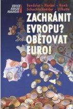 Zachránit Evropu! Obětovat euro!