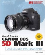 David Busch's Canon EOS 5D Mark III Guide to Digital SLR Pho