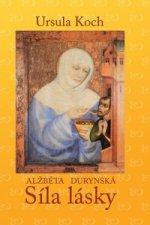 Alžběta Durynská - Síla lásky