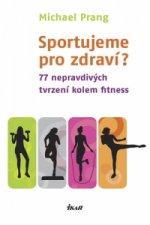 Sportujeme pro zdraví? 77 nepravdivých tvrzení kolem fitness