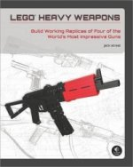 LEGO Heavy Weapons: Build Working Replicas of Four of the Wo