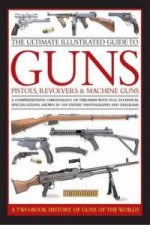 Ultimate Illustrated Guide to Guns, Pistols, Revolvers and M