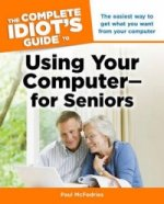 Complete Idiot's Guide to Using Your Computer - For Seniors
