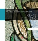 Practical Building Conservation: Glass and Glazing