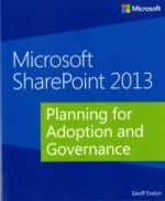 Microsoft SharePoint 2013: Planning for Adoption and Governa