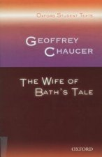 Oxford Student Texts: Geoffrey Chaucer: The Wife of Bath's T