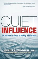 Quiet Influence; the Introvert's Guide to Making a Differenc