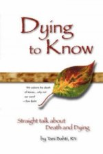 Dying to Know - Straight Talk about Death & Dying