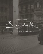 Josef Sudek The Legacy of a Deeper Vision