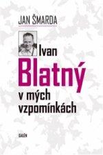 Ivan Blatný v mých vzpomínkách