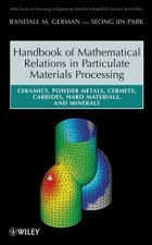 Handbook of Mathematical Relations in Particulate Materials Processing Ceramics, Powder Metals, Cermets, Carbides, Hard Materials, and Minerals