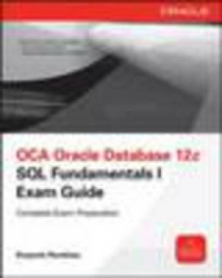 OCA Oracle Database 12c SQL Fundamentals I Exam Guide (Exam 1Z0-061)