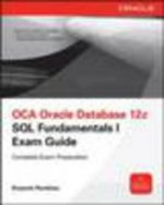 OCA Oracle Database 12c SQL Fundamentals I Exam Guide (Exam