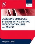 Designing Embedded Systems with 32-Bit PIC Microcontrollers and MikroC