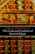 Illustrated Dictionary of the Gods and Symbols of Ancient Eg