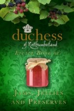 Duchess of Northumberland's Little Book of Jams, Jellies and