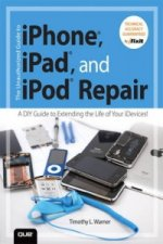 Unauthorized Guide to iPhone, iPad, and iPod Repair