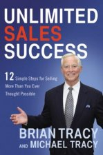 Unlimited Sales Success: 12 Simple Steps for Selling More Than You Ever Thought Possible