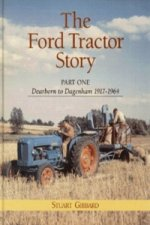 Ford Tractor Story: Part 1: Dearborn to Dagenham 1917-64