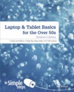 Laptop & Tablet Basics for the Over 50s Windows 8 Edition in
