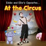 Eddie & Ellies Opposites At The Circus