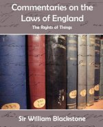Commentaries on the Laws of England (the Rights of Things)