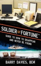 Soldier of Fortune Guide to How to Disappear and Never Be Fo