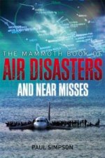 Mammoth Book of Air Disasters and Near Misses