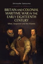 Britain and Colonial Maritime War in the Early Eighteenth Ce