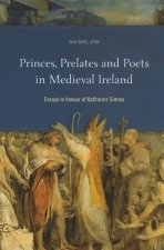 Princes, Prelates and Poets in Medieval Ireland