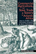 Commercial Agriculture, the Slave Trade and Slavery in Atlan