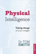 Physical Intelligence; How to Take Charge of Your Weight