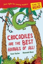 Crocodiles are the Best Animals of All!