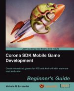 Corona SDK Mobile Game Development: Beginner's Guide