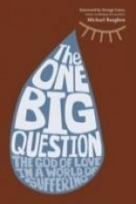 One Big Question - The God of Love in a World of Suffering