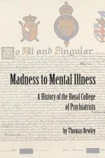 Madness to Mental Illness: A History of the Royal College of