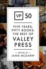 VP50 - Five Years, Fifty Books: the Best of Valley Press