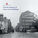 Hat Industry of Luton and its Buildings