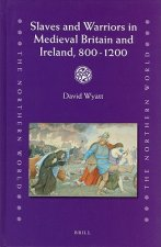 Slaves and Warriors in Medieval Britain and Ireland, 800 -12