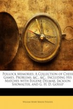 Pollock Memories: A Collection of Chess Games, Problems, &C., &C., Including His Matches with Eugene Delmar, Jackson Showalter, and G. H. D. Gossip