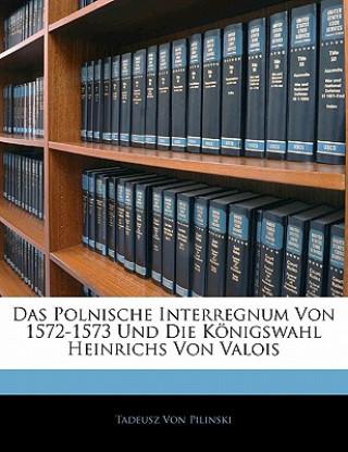 Das Polnische Interregnum Von 1572-1573 Und Die Königswahl Heinrichs Von Valois