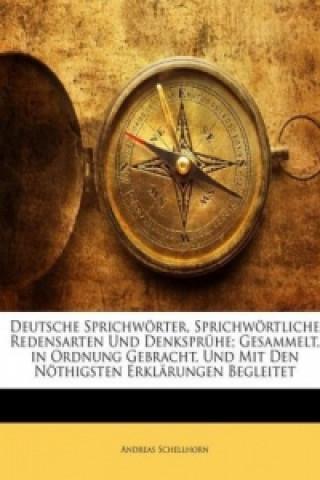 Deutsche Sprichwörter, Sprichwörtliche Redensarten Und Denksprühe; Gesammelt, in Ordnung Gebracht, Und Mit Den Nöthigsten Erklärungen Begleitet