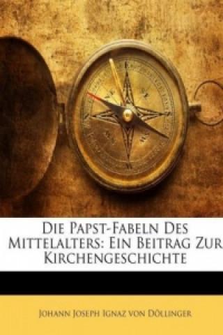 Die Papst-Fabeln Des Mittelalters: Ein Beitrag Zur Kirchengeschichte