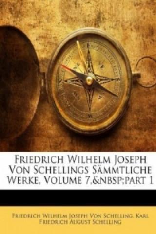 Friedrich Wilhelm Joseph Von Schellings Sämmtliche Werke, Siebenter Band. Bd.7