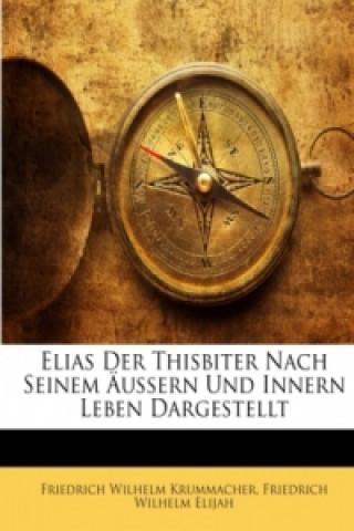 Elias Der Thisbiter Nach Seinem Äussern Und Innern Leben Dargestellt, Drittes Baendchen