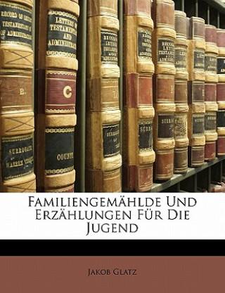 Familiengemählde Und Erzählungen Für Die Jugend, Erstes Baendchen. Bd.1